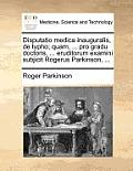 Disputatio Medica Inauguralis, de Typho; Quam, ... Pro Gradu Doctoris, ... Eruditorum Examini Subjicit Rogerus Parkinson, ...