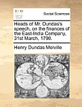 Heads of Mr. Dundas's Speech, on the Finances of the East-India Company, 31st March, 1790.