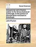 Answers for John Paxton, Stabler in the Grass-Market of Edinburgh; To the Petition of George More Merchant in Edinburgh.