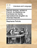 Sacred Dramas, Written in French, by Madame La Comtesse de Genlis. Translated Into English, by Thomas Holcroft.