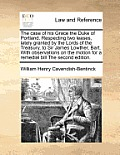 The Case of His Grace the Duke of Portland. Respecting Two Leases, Lately Granted by the Lords of the Treasury, to Sir James Lowther, Bart. with Obser