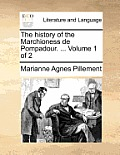 The History of the Marchioness de Pompadour. ... Volume 1 of 2