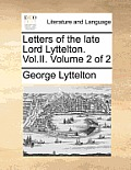 Letters of the Late Lord Lyttelton. Vol.II. Volume 2 of 2