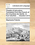 Theatre of Education. Translated from the French of the Countess de Genlis. in Four Volumes. ... Volume 3 of 4
