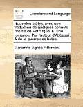 Nouvelles Fables, Avec Une Traduction de Quelques Sonnets Choisis de Petrarque. Et Une Romance. Par L'Auteur D'Abbasai, & de La Guerre Des Betes.