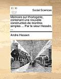 Memoire Sur L'Horlogerie, Contenant Une Nouvelle Construction de Montres Simples ... Par Le Sieur Hessen, ...