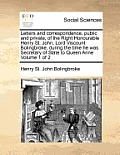 Letters and Correspondence, Public and Private, of the Right Honourable Henry St. John, Lord Viscount Bolingbroke, During the Time He Was Secretary of