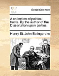A Collection of Political Tracts. by the Author of the Dissertation Upon Parties.