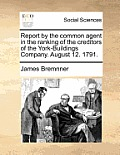 Report by the Common Agent in the Ranking of the Creditors of the York-Buildings Company. August 12. 1791.