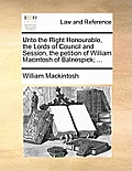 Unto the Right Honourable, the Lords of Council and Session, the Petition of William Macintosh of Balnespick; ...