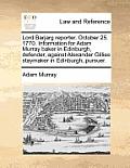 Lord Barjarg Reporter. October 25. 1770. Information for Adam Murray Baker in Edinburgh, Defender, Against Alexander Gillies Staymaker in Edinburgh, P