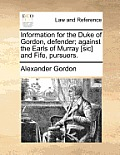 Information for the Duke of Gordon, Defender; Against the Earls of Murray [sic] and Fife, Pursuers.