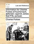 Information for Charles Forbes of Auchernach, Defender; Against James Earl Fife, Pursuer.