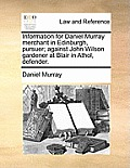 Information for Daniel Murray Merchant in Edinburgh, Pursuer; Against John Wilson Gardener at Blair in Athol, Defender.