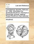 Lord Alemoor Reporter. February 22. 1766. Information for Archibald Arbuthnot, Merchant in Edinburgh, Pursuer, Against Robert Arbuthnot, Esq; Defender