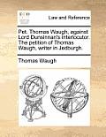 Pet. Thomas Waugh, Against Lord Dunsinnan's Interlocutor. the Petition of Thomas Waugh, Writer in Jedburgh.