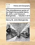 The Miscellaneous Works of the Right Honourable Henry St. John, Lord Viscount Bolingbroke. ... Volume 3 of 4