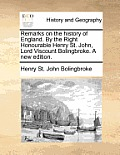 Remarks on the History of England. by the Right Honourable Henry St. John, Lord Viscount Bolingbroke. a New Edition.