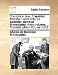 The Spirit of Laws. Translated from the French of M. de Secondat, Baron de Montesquieu. in Two Volumes. ... the Third Edition. Volume 1 of 2