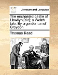The Enchanted Castle of Llewllyn [sic]; A Welch Tale. by a Gentleman of Croydon.