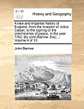 A New and Impartial History of England, from the Invasion of Julius Caesar, to the Signing of the Preliminaries of Peace, in the Year 1762. by John Ba