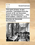 The Spirit of Laws. in Two Volumes. Translated from the French of M. de Secondat, Baron de Montesquieu. ... the Tenth Edition. Volume 1 of 2