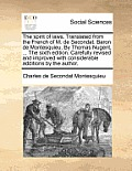 The Spirit of Laws. Translated from the French of M. de Secondat, Baron de Montesquieu. by Thomas Nugent, ... the Sixth Edition. Carefully Revised and