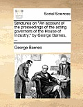 Strictures on an Account of the Proceedings of the Acting Governors of the House of Industry, by George Barnes, ...