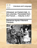 Abbassai: An Eastern Tale. in Two Volumes. Translated from the French. ... Volume 2 of 2