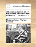 Abbassai: An Eastern Tale. in Two Volumes. Translated from the French. ... Volume 1 of 2