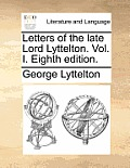 Letters of the Late Lord Lyttelton. Vol. I. Eighth Edition.