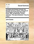 Voyages and Travels Through the Russian Empire, Tartary, and Part of the Kingdom of Persia. by John Cook, M.D. at Hamilton. in Two Volumes. the Second