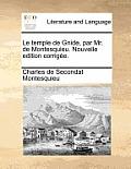 Le Temple de Gnide, Par Mr. de Montesquieu. Nouvelle Edition Corrigee.