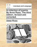 A Collection of Poems. by Anne Ross. the Third Edition, Revised and Corrected.