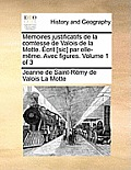 M Moires Justificatifs de La Comtesse de Valois de La Motte. Crit [Sic] Par Elle-M Me. Avec Figures. Volume 1 of 3