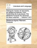 Dialogues Moraux Et Amusants, En Anglois Et Francois. Pour L'Instruction de La Jeunesse. Par Madame Fauques de Vaucluse. En Deux Volumes. ... Volume 1