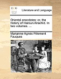 Oriental Anecdotes: Or, the History of Haroun Alrachid. in Two Volumes. ...