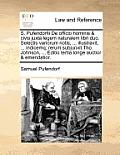S. Pufendorfii de Officio Hominis & Civis Juxta Legem Naturalem Libri Duo. Selectis Variorum Notis, ... Illustravit, ... Indicemq; Rerum Subjunxit Tho