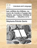Les Veillees Du Chateau, Ou Cours de Morale A L'Usage Des Enfans, Par L'Auteur D'Adele Et Theodore. ... Volume 2 of 2