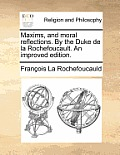 Maxims, and Moral Reflections. by the Duke de La Rochefoucault. an Improved Edition.