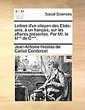 Lettres D'Un Citoyen Des Etats-Unis, a Un Francais, Sur Les Affaires Presentes. Par Mr. Le M** de C***.