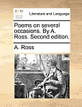 Poems on Several Occasions. by A. Ross. Second Edition.