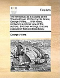 The Rehearsal; As It Is Acted at the Theatre-Royal. Written by His Grace, George Villiers, ... with Notes, Containing a Critical View of the Authors,
