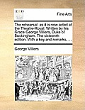 The Rehearsal: As It Is Now Acted at the Theatre-Royal. Written by His Grace George Villiers, Duke of Buckingham. the Sixteenth Editi
