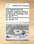 Les Apparitions de Voltaire, Dedi'eea [sic] ? l'Ombre de Thomas. Par M. de R*****t.