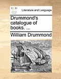 Drummond's Catalogue of Books. ...