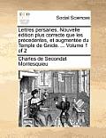 Lettres Persanes. Nouvelle Edition Plus Correcte Que Les Precedentes, Et Augmentee Du Temple de Gnide. ... Volume 1 of 2