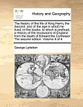 The History of the Life of King Henry the Second, and of the Age in Which He Lived, in Five Books: To Which Is Prefixed, a History of the Revolutions