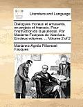 Dialogues Moraux Et Amusants, En Anglois Et Francois. Pour L'Instruction de La Jeunesse. Par Madame Fauques de Vaucluse. En Deux Volumes. ... Volume 2