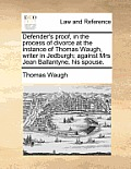 Defender's Proof, in the Process of Divorce at the Instance of Thomas Waugh, Writer in Jedburgh; Against Mrs Jean Ballantyne, His Spouse.